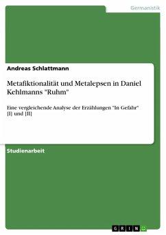 """Metafiktionalität und Metalepsen in Daniel Kehlmanns """"Ruhm"""" (eBook, PDF)"""