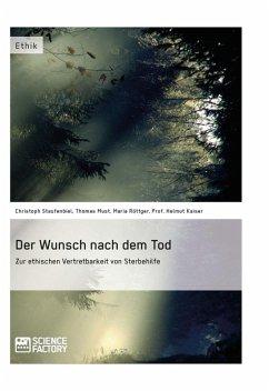 Der Wunsch nach dem Tod. Zur ethischen Vertretbarkeit von Sterbehilfe (eBook, ePUB)