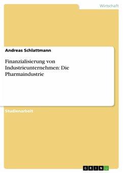 Finanzialisierung von Industrieunternehmen: Die Pharmaindustrie (eBook, PDF)