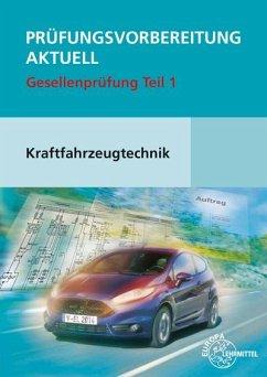 Prüfungsvorbereitung aktuell Kraftfahrzeugtechnik. Gesellenprüfung Teil 1 - Fischer, Richard;Gscheidle, Rolf;Gscheidle, Tobias