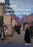 Dunkle Geschichten aus dem alten Wien (eBook, ePUB)