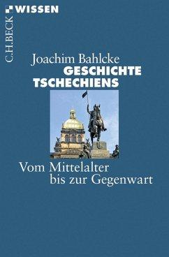 Geschichte Tschechiens (eBook, ePUB) - Bahlcke, Joachim