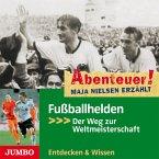 Abenteuer! Maja Nielsen erzählt: Fußballhelden. Der Weg zur Weltmeisterschaft (MP3-Download)