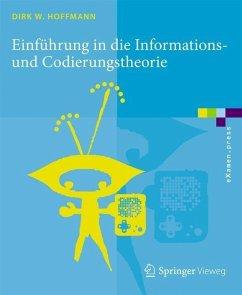 Einführung in die Informations- und Codierungstheorie - Hoffmann, Dirk W.