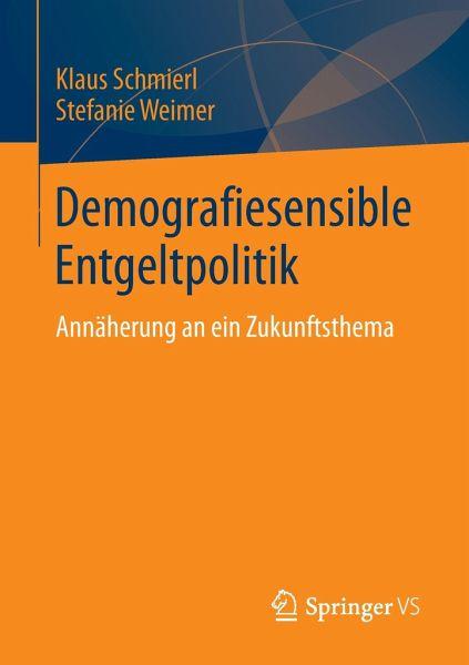 Demografiesensible Entgeltpolitik - Schmierl, Klaus; Weimer, Stefanie