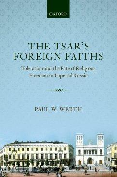 The Tsar's Foreign Faiths (eBook, PDF) - Werth, Paul W.