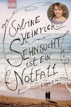 Sehnsucht ist ein Notfall (eBook, ePUB) - Heinrich, Sabine