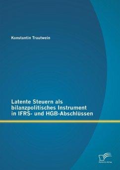 Latente Steuern als bilanzpolitisches Instrument in IFRS- und HGB-Abschlüssen - Trautwein, Konstantin