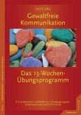 Gewaltfreie Kommunikation: Das 13-Wochen-Übungsprogramm (eBook, ePUB)