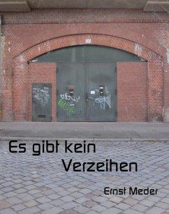 Es gibt kein Verzeihen (eBook, ePUB) - Meder, Ernst