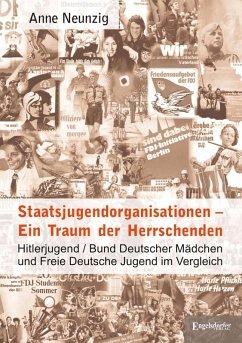 Staatsjugendorganisationen - Ein Traum der Herrschenden (eBook, ePUB) - Neunzig, Anne
