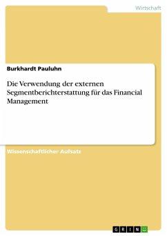 Die Verwendung der externen Segmentberichterstattung für das Financial Management - Pauluhn, Burkhardt
