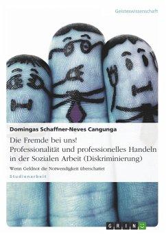 Die Fremde bei uns! Professionalität und professionelles Handeln in der Sozialen Arbeit (Diskriminierung)