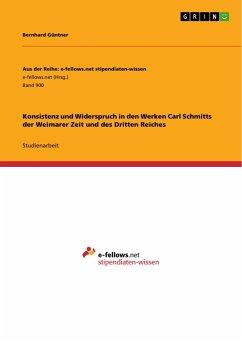 Konsistenz und Widerspruch in den Werken Carl Schmitts der Weimarer Zeit und des Dritten Reiches