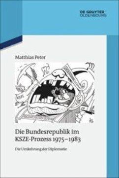 Die Bundesrepublik im KSZE-Prozess 1975-1983 - Peter, Matthias