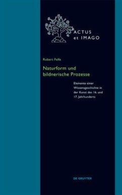 Naturform und bildnerische Prozesse - Felfe, Robert