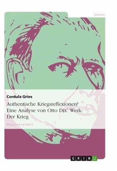 Authentische Kriegsreflexionen? Eine Analyse von Otto Dix' Werk: Der Krieg (eBook, ePUB)
