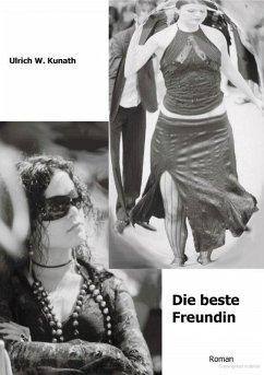 Die beste Freundin (eBook, ePUB) - Kunath, Ulrich