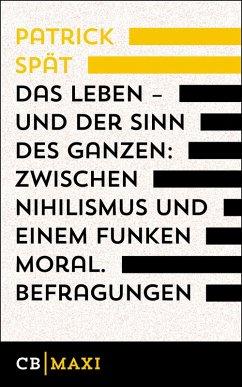 Das Leben - und der Sinn des Ganzen. Zwischen Nihilismus und einem Funken Moral (eBook, ePUB) - Spät, Patrick