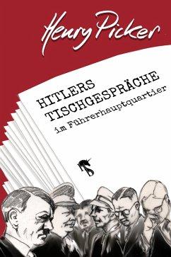 Hitlers Tischgespräche im Führerhauptquartier (eBook, ePUB) - Picker, Henry