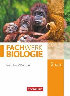 Fachwerk Biologie 02. Teil B Schülerbuch Nordrhein-Westfalen - Hampl, Udo; Janik, Kathrin; Marquarth, Andreas; Pohlmann, Anke; Pondorf, Peter; Rehbach, Reinhold; Ritter, Matthias; Stelzig, Ingmar; Zitzmann, Josef Johannes
