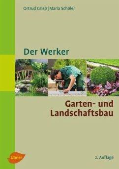 Der Werker. Garten- und Landschaftsbau - Grieb, Ortrud;Schöler, Maria