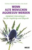 Wenn alte Menschen aggressiv werden (eBook, PDF)