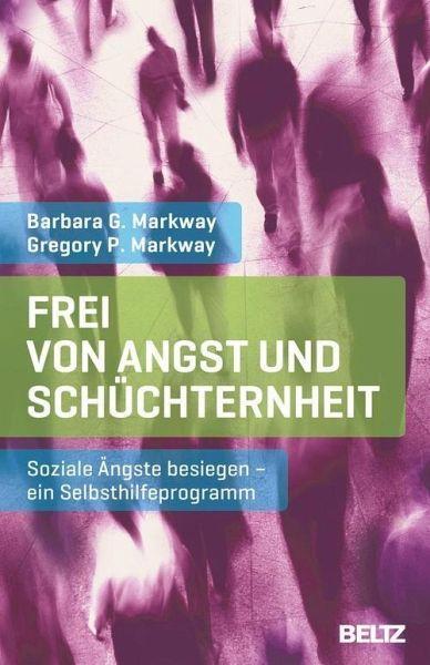 Frei von Angst und Schüchternheit (eBook, PDF) - Markway, Barbara G.; Markway, Gregory P.