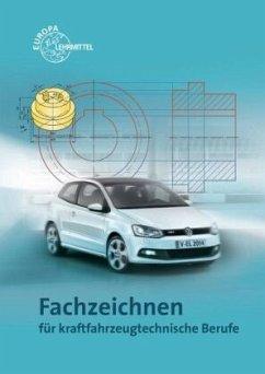 Fachzeichnen für fahrzeugtechnische Berufe - Fischer, Richard; Gscheidle, Tobias; Schlögl, Bernd; Steidle, Bernhard; Wimmer, Alois