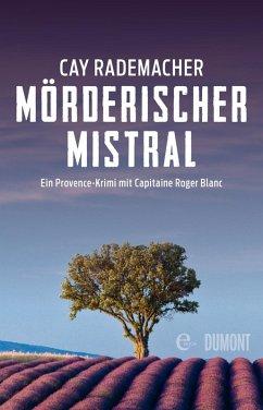 Mörderischer Mistral / Capitaine Roger Blanc Bd.1 (eBook, ePUB) - Rademacher, Cay