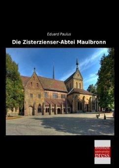 Die Zisterzienser-Abtei Maulbronn