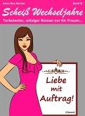 Liebe mit Auftrag! Scheiß Wechseljahre, Band 8. Turbulenter, witziger Liebesroman nur für Frauen... (eBook, ePUB)