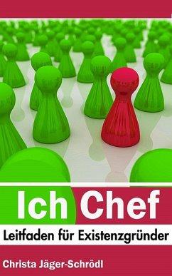 Ich - Chef: Leitfaden für Existenzgründer (eBook, ePUB) - Jäger-Schrödl, Christa