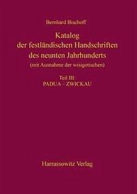 Katalog der festländischen Handschriften des neunten Jahrhunderts (mit Ausnahme der wisigotischen) Teil III: Padua¿-¿Zwickau
