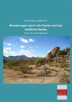 Wanderungen durch die Prärien und das nördliche Mexiko