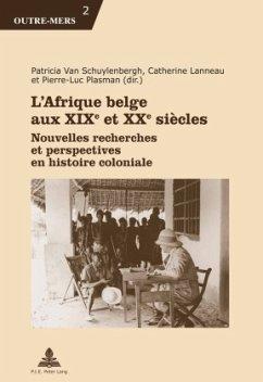 L'Afrique belge aux XIX<SUP>e</SUP> et XX<SUP>e</SUP> siècles