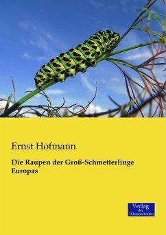 Die Raupen der Groß-Schmetterlinge Europas - Hofmann, Ernst
