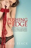 Pushing the Edge - A Bdsm Guide for Curious Couples Who Want to Explore Kinky Fantasies, Taboo Desires, & Forbidden Pleasures (eBook, ePUB)