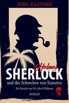 Sherlock Holmes und der Schrecken von Sumatra (eBook, ePUB) - Kastner, Jörg