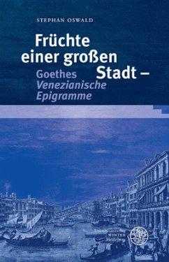 Früchte einer großen Stadt - Goethes Venezianische Epigramme - Oswald, Stephan
