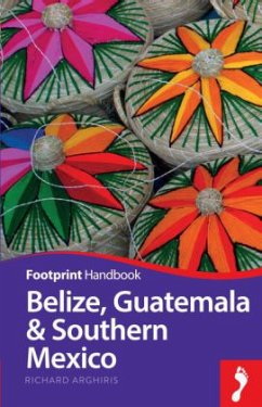 Footprint Belize, Guatemala & Southern Mexico Handbook - Arghiris, Richard