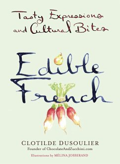 Edible French: Tasty Expressions and Cultural Bites - Dusoulier, Clotilde