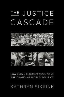analysis of the justice cascade by kathryn sikkink Martha finnemore and kathryn sikkink normative and  ing of justice and the  good society but also about the influence on human behavior of ideas about.