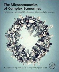 The Microeconomics of Complex Economies - Elsner, Wolfram; Heinrich, Torsten; Schwardt, Henning