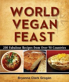 World Vegan Feast: 200 Fabulous Recipes from Over 50 Countries - Clark Grogan, Bryanna