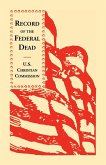Record of the Federal Dead Buried from Libby, Belle Isle, Danville and Camp Lawton Prisons and at City Point, and in the Field Before Petersburg and R