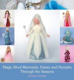 Magic Wool Mermaids, Fairies and Nymphs Through the Seasons - Schäfer, Christine