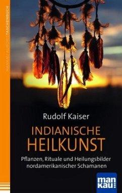 Indianische Heilkunst - Kaiser, Rudolf