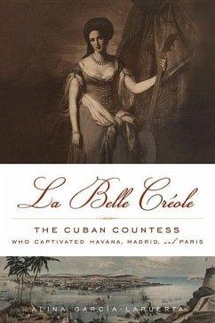 La Belle Créole: The Cuban Countess Who Captivated Havana, Madrid, and Paris - Garcia-Lapuerta, Alina