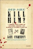Did She Kill Him?: A Torrid True Story of Adultery, Arsenic, and Murder in Victorian England